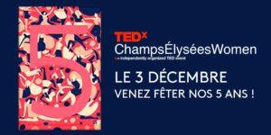TEDxChampsÉlyséesWomen fête ses 5 ans